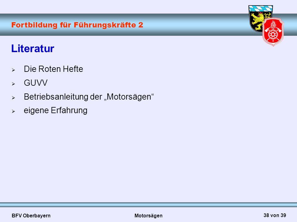 """Fortbildung für Führungskräfte 2 BFV Oberbayern Motorsägen 38 von 39 Literatur  Die Roten Hefte  GUVV  Betriebsanleitung der """"Motorsägen""""  eigene"""