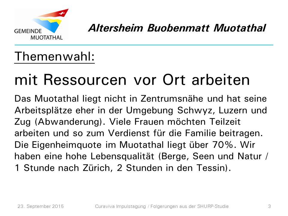 Themenwahl: mit Ressourcen vor Ort arbeiten Das Muotathal liegt nicht in Zentrumsnähe und hat seine Arbeitsplätze eher in der Umgebung Schwyz, Luzern und Zug (Abwanderung).