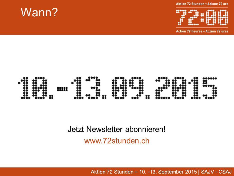 Wann? Jetzt Newsletter abonnieren! www.72stunden.ch