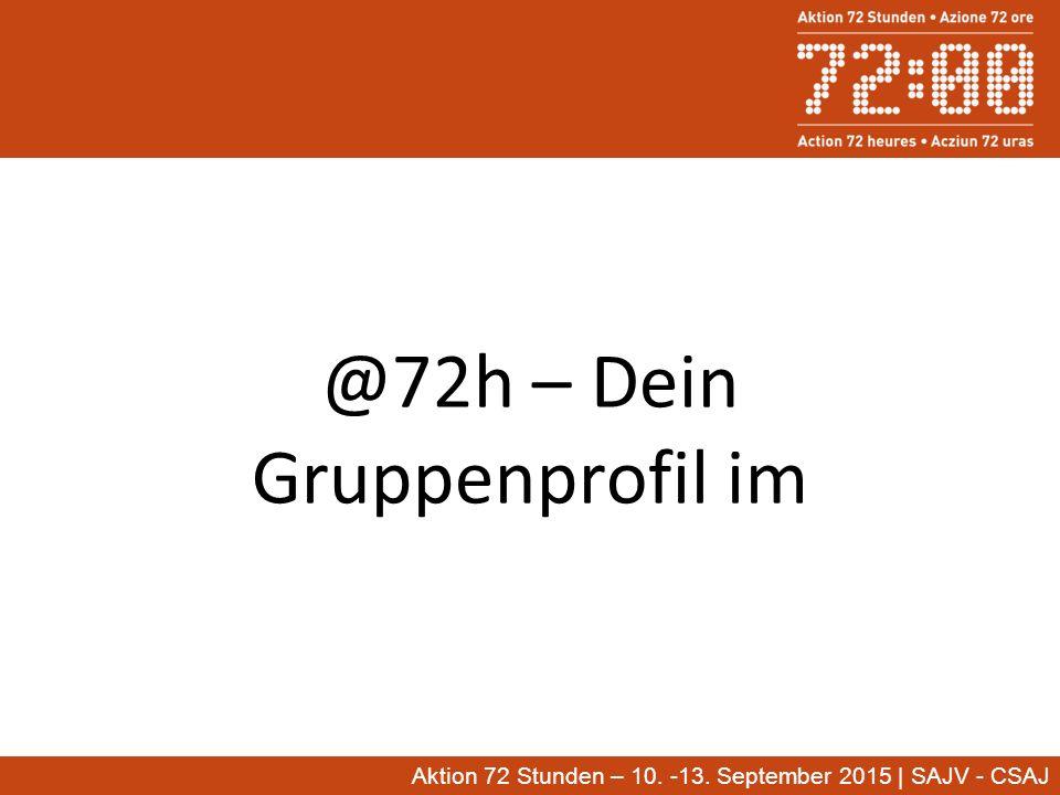 @72h – Dein Gruppenprofil im Aktion 72 Stunden – 10. -13. September 2015 | SAJV - CSAJ