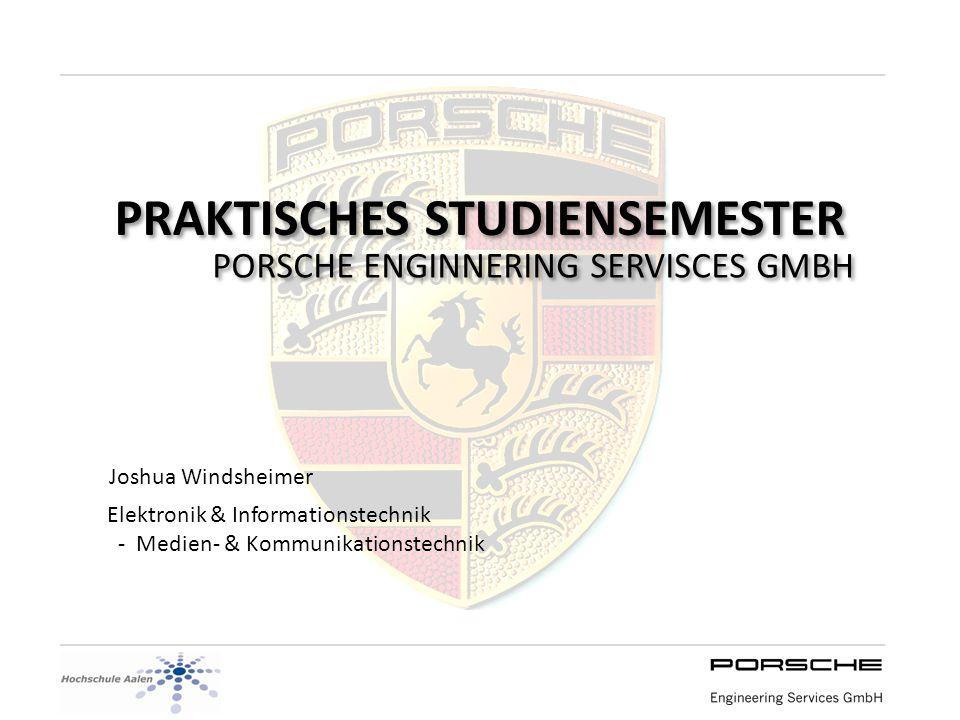 PRAKTISCHES STUDIENSEMESTER PORSCHE ENGINNERING SERVISCES GMBH Joshua Windsheimer Elektronik & Informationstechnik - Medien- & Kommunikationstechnik