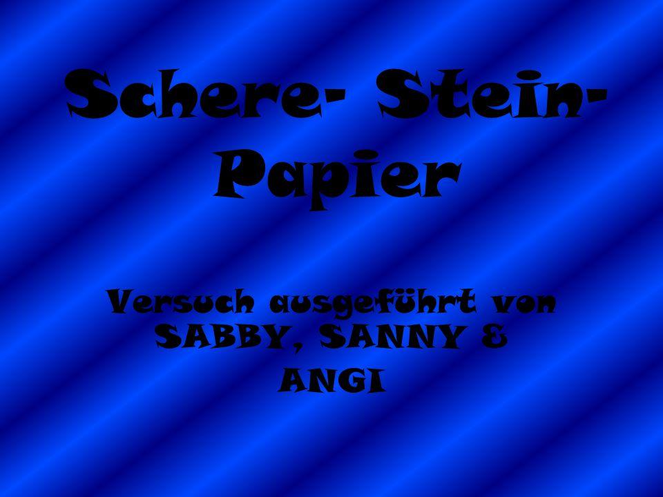 Schere- Stein- Papier Versuch ausgeführt von SABBY, SANNY & ANGI