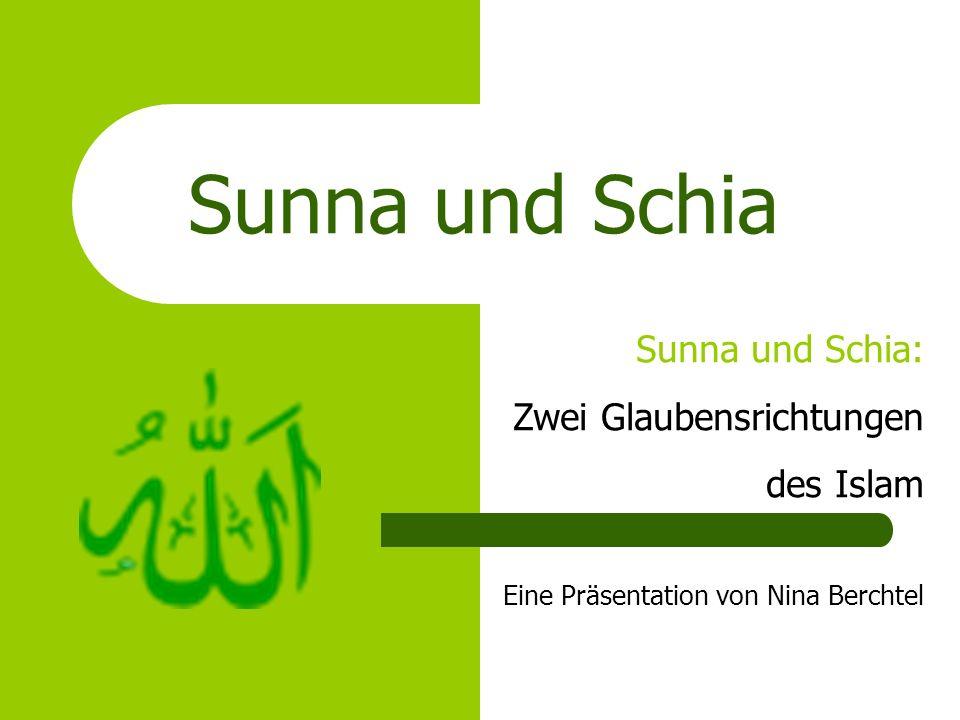 Sunna und Schia Sunna und Schia: Zwei Glaubensrichtungen des Islam Eine Präsentation von Nina Berchtel