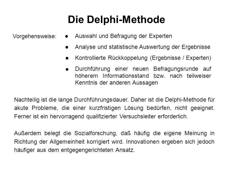 Die Delphi-Methode Vorgehensweise: Auswahl und Befragung der Experten Analyse und statistische Auswertung der Ergebnisse Kontrollierte Rückkoppelung (Ergebnisse / Experten) Durchführung einer neuen Befragungsrunde auf höherem Informationsstand bzw.