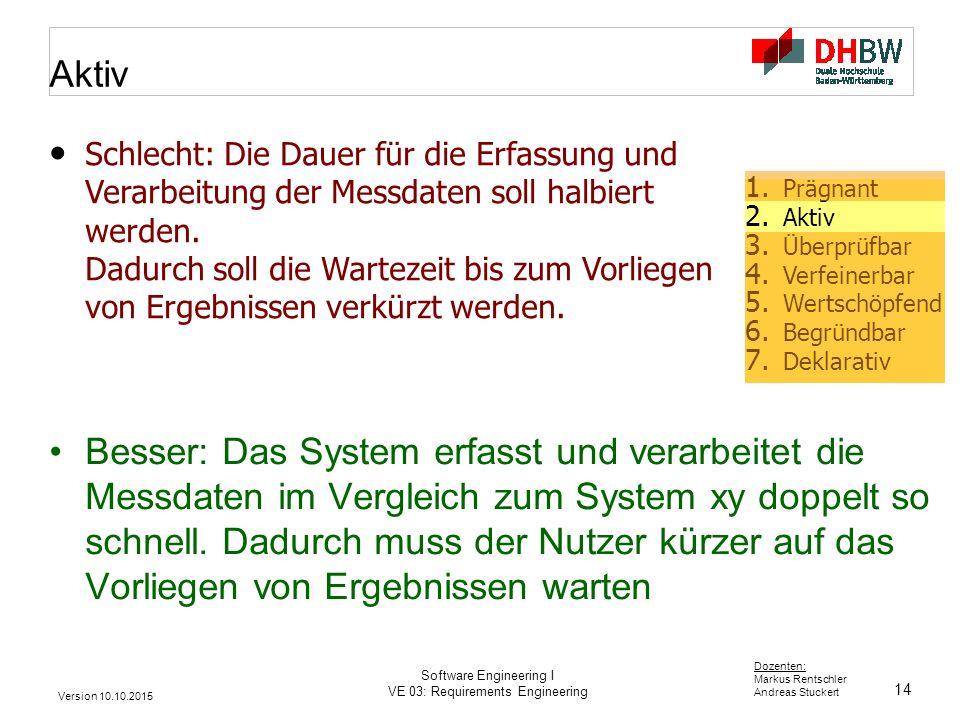 14 Dozenten: Markus Rentschler Andreas Stuckert Version 10.10.2015 Software Engineering I VE 03: Requirements Engineering Aktiv Besser: Das System erf