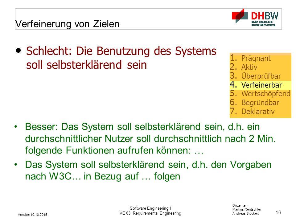 16 Dozenten: Markus Rentschler Andreas Stuckert Version 10.10.2015 Software Engineering I VE 03: Requirements Engineering Verfeinerung von Zielen Bess