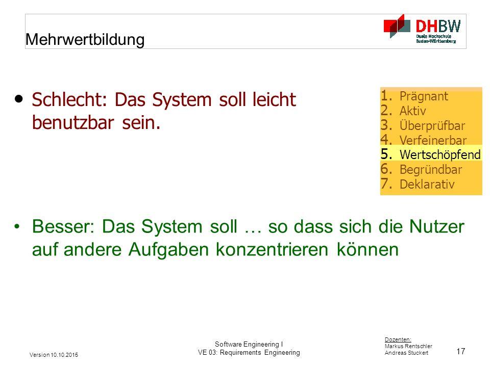 17 Dozenten: Markus Rentschler Andreas Stuckert Version 10.10.2015 Software Engineering I VE 03: Requirements Engineering Mehrwertbildung Besser: Das