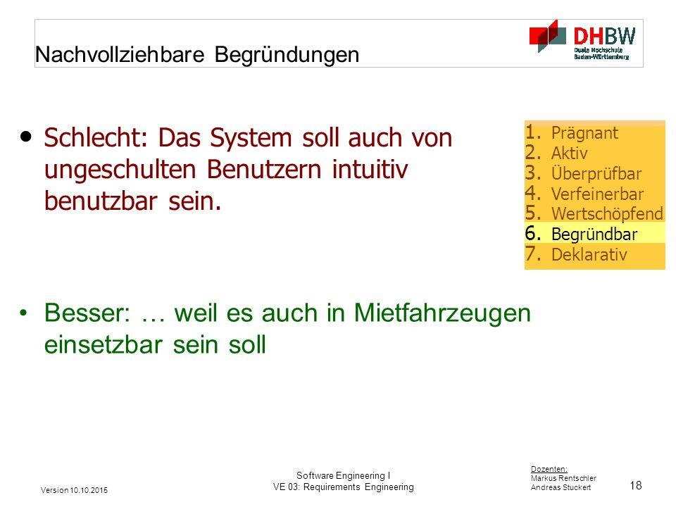 18 Dozenten: Markus Rentschler Andreas Stuckert Version 10.10.2015 Software Engineering I VE 03: Requirements Engineering Nachvollziehbare Begründunge