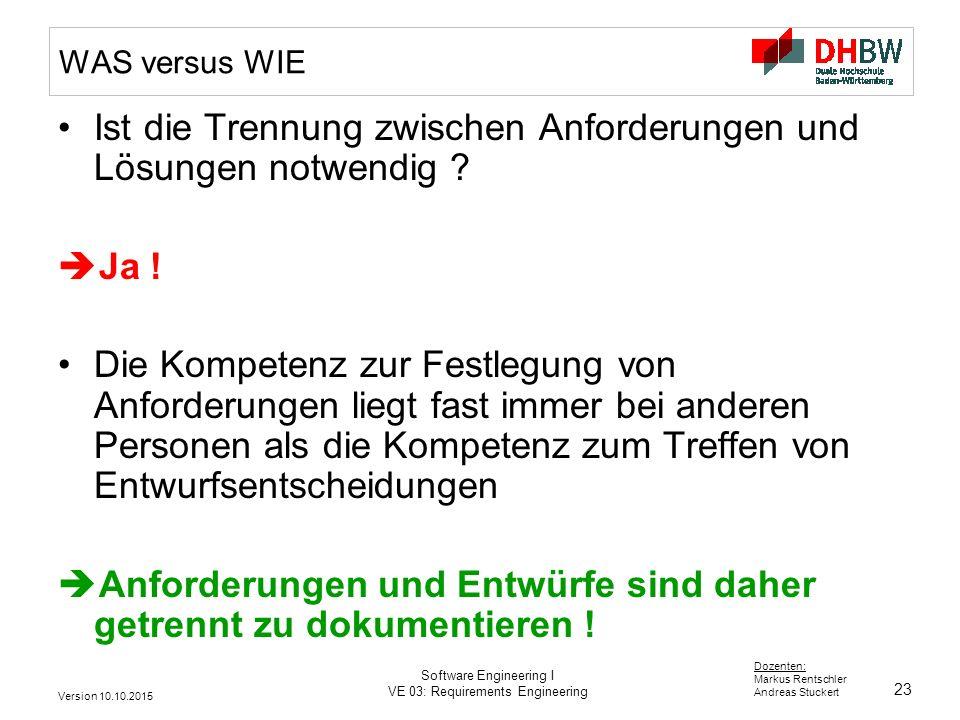 23 Dozenten: Markus Rentschler Andreas Stuckert Version 10.10.2015 Software Engineering I VE 03: Requirements Engineering WAS versus WIE Ist die Trenn
