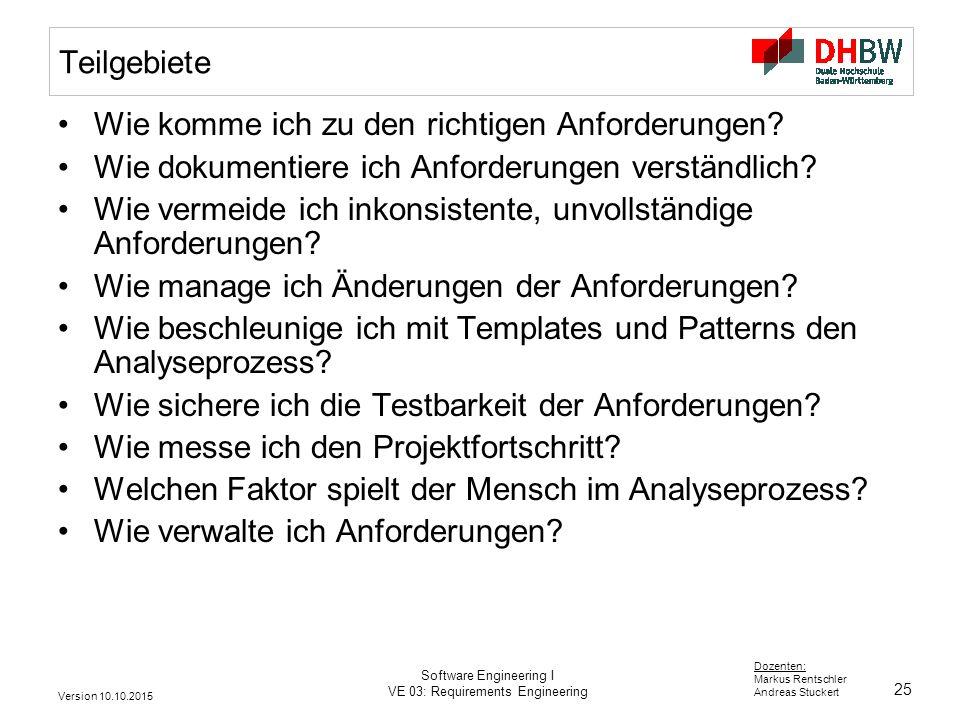 25 Dozenten: Markus Rentschler Andreas Stuckert Version 10.10.2015 Software Engineering I VE 03: Requirements Engineering Teilgebiete Wie komme ich zu