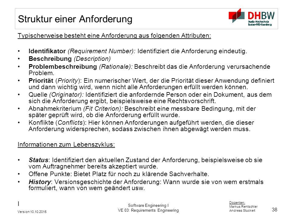 38 Dozenten: Markus Rentschler Andreas Stuckert Version 10.10.2015 Software Engineering I VE 03: Requirements Engineering Struktur einer Anforderung T