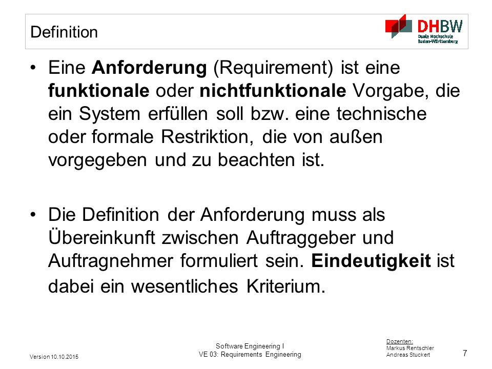 7 Dozenten: Markus Rentschler Andreas Stuckert Version 10.10.2015 Software Engineering I VE 03: Requirements Engineering Definition Eine Anforderung (