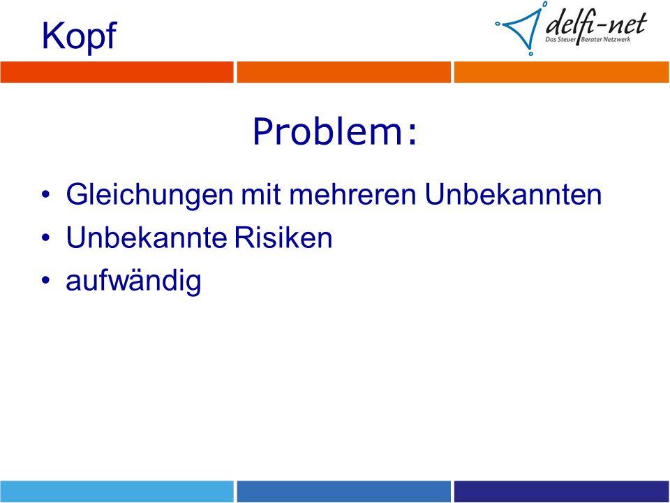 Problem: Gleichungen mit mehreren Unbekannten Unbekannte Risiken aufwändig Kopf