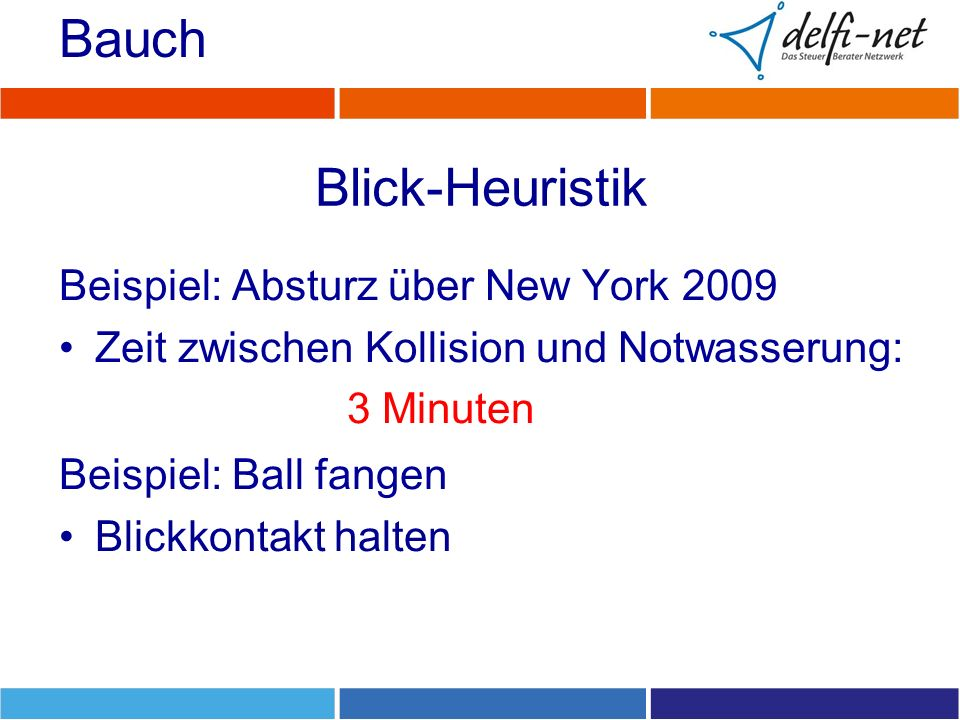 Blick-Heuristik Beispiel: Absturz über New York 2009 Zeit zwischen Kollision und Notwasserung: 3 Minuten Bauch Beispiel: Ball fangen Blickkontakt halten