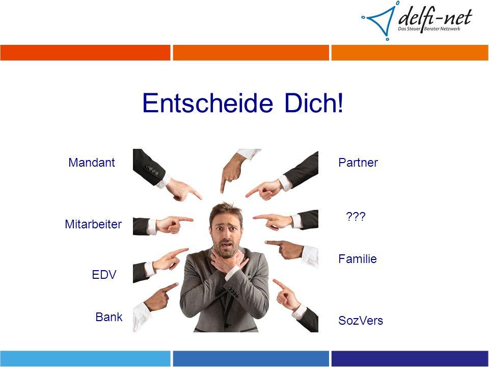Entscheide Dich! Mandant Mitarbeiter Familie Partner SozVers EDV Bank ???