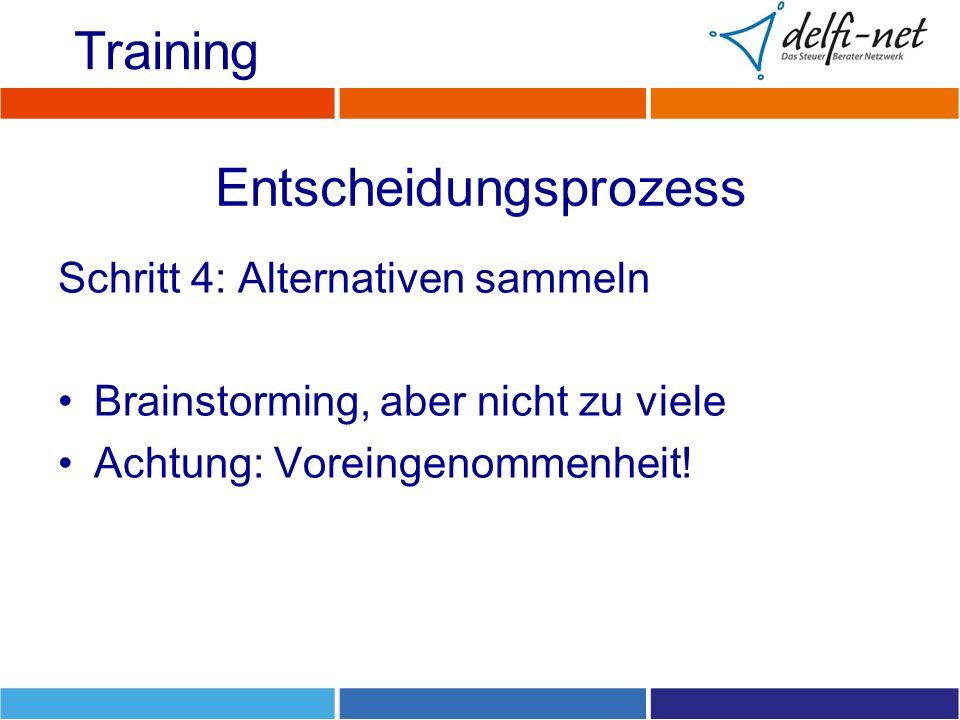 Entscheidungsprozess Schritt 4: Alternativen sammeln Brainstorming, aber nicht zu viele Achtung: Voreingenommenheit! Training