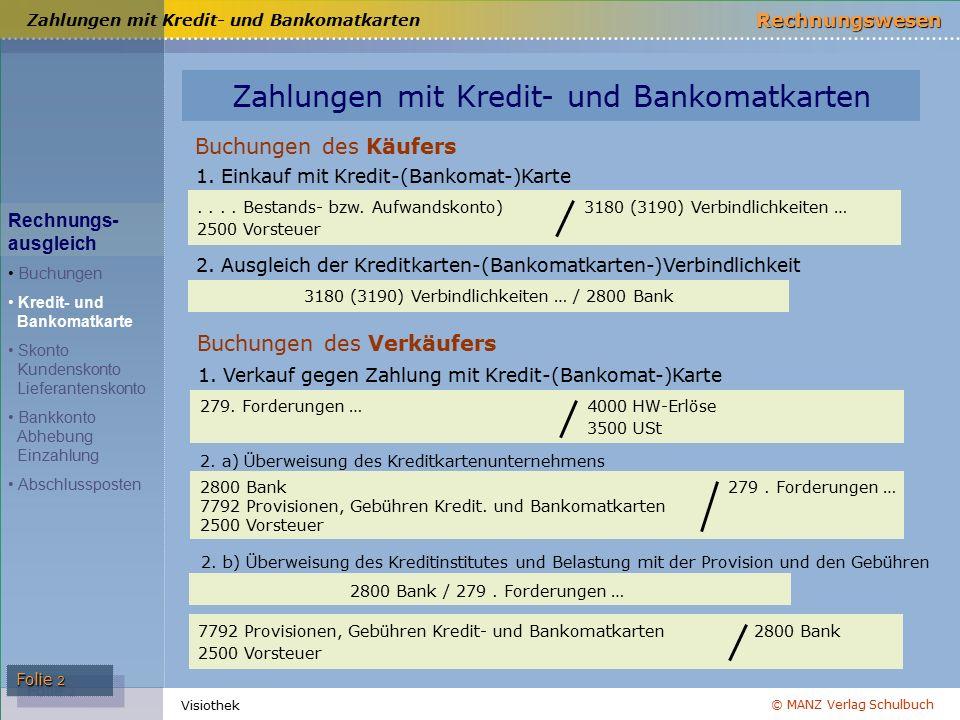 © MANZ Verlag Schulbuch Rechnungswesen Visiothek Folie 2 Zahlungen mit Kredit- und Bankomatkarten 3180 (3190) Verbindlichkeiten … / 2800 Bank 1.