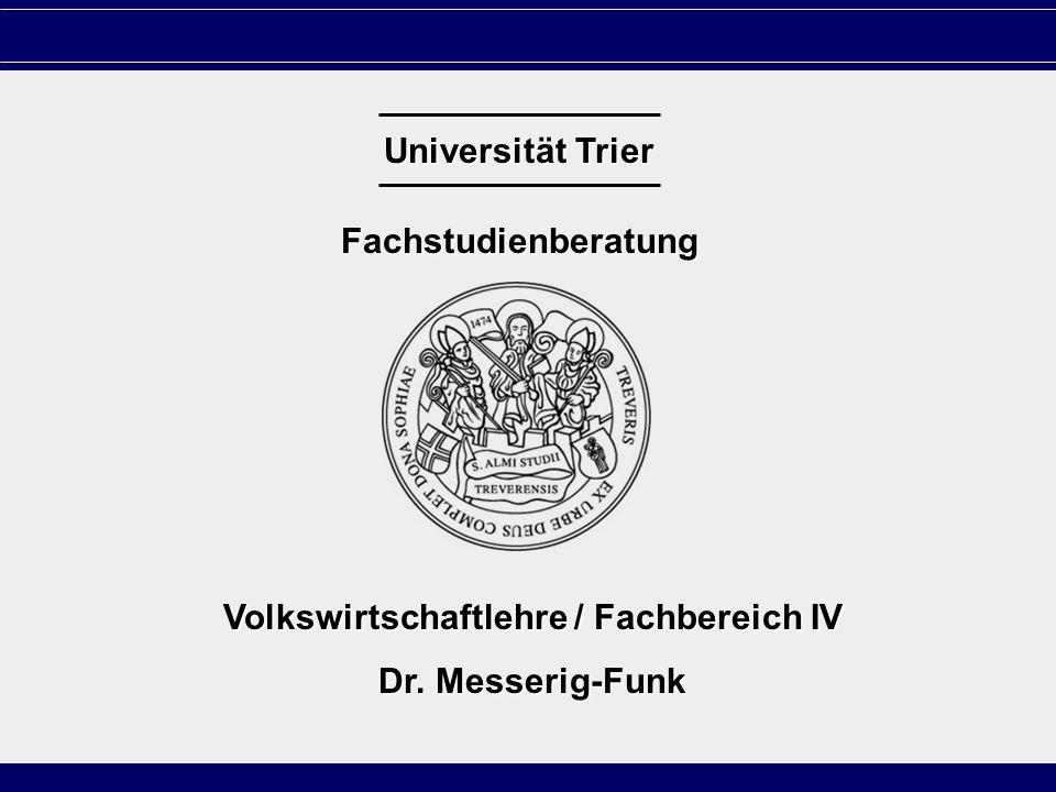 S. 1 Universität Trier Fachstudienberatung Volkswirtschaftlehre / Fachbereich IV Dr. Messerig-Funk