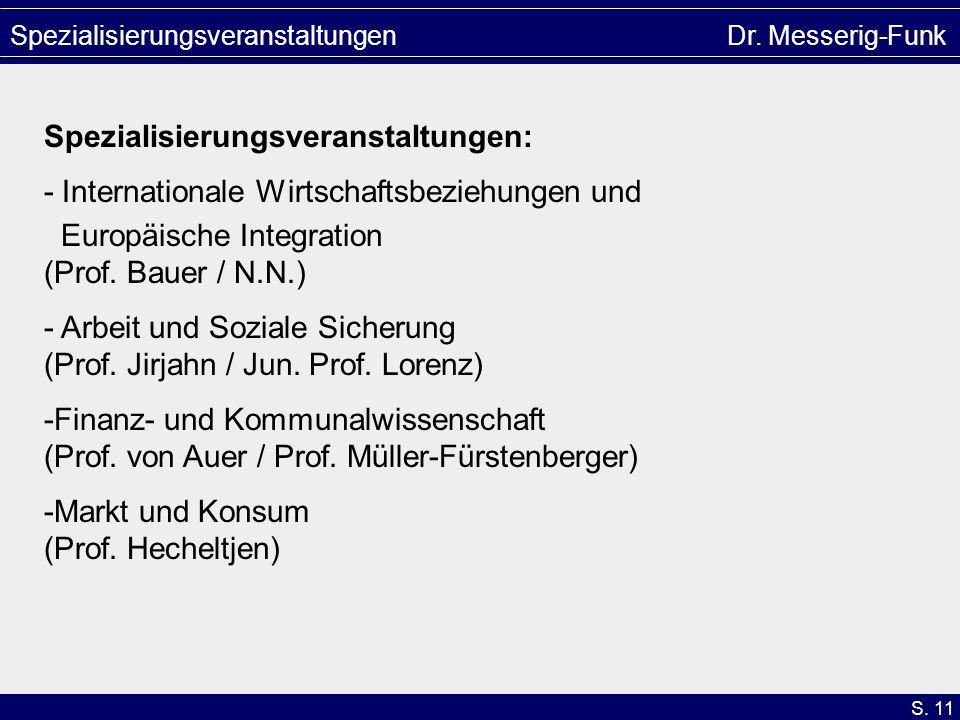 S. 11 Spezialisierungsveranstaltungen Dr. Messerig-Funk Spezialisierungsveranstaltungen: - Internationale Wirtschaftsbeziehungen und Europäische Integ