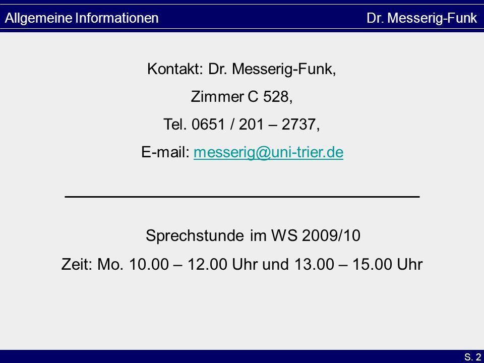 S. 2 Allgemeine Informationen Dr. Messerig-Funk Kontakt: Dr. Messerig-Funk, Zimmer C 528, Tel. 0651 / 201 – 2737, E-mail: messerig@uni-trier.demesseri