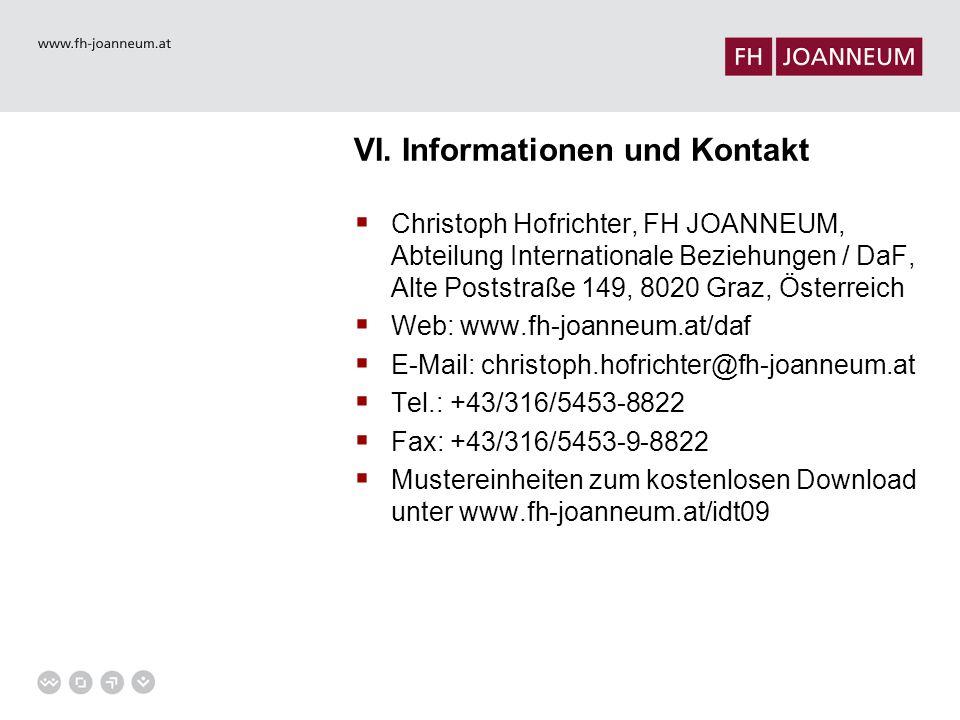 VI. Informationen und Kontakt  Christoph Hofrichter, FH JOANNEUM, Abteilung Internationale Beziehungen / DaF, Alte Poststraße 149, 8020 Graz, Österre