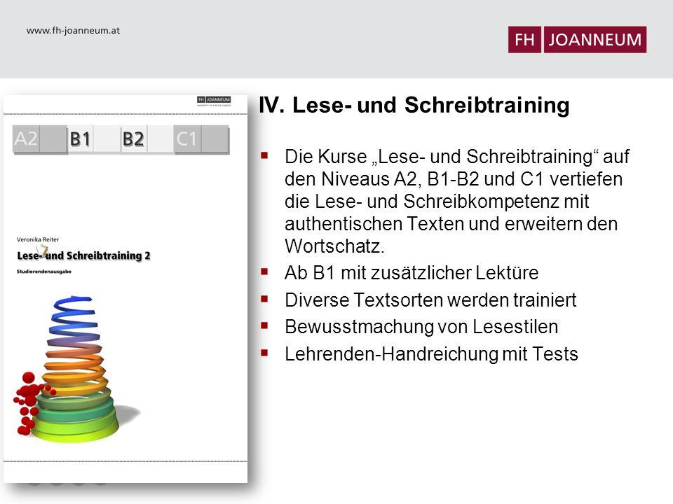 """IV. Lese- und Schreibtraining  Die Kurse """"Lese- und Schreibtraining"""" auf den Niveaus A2, B1-B2 und C1 vertiefen die Lese- und Schreibkompetenz mit au"""