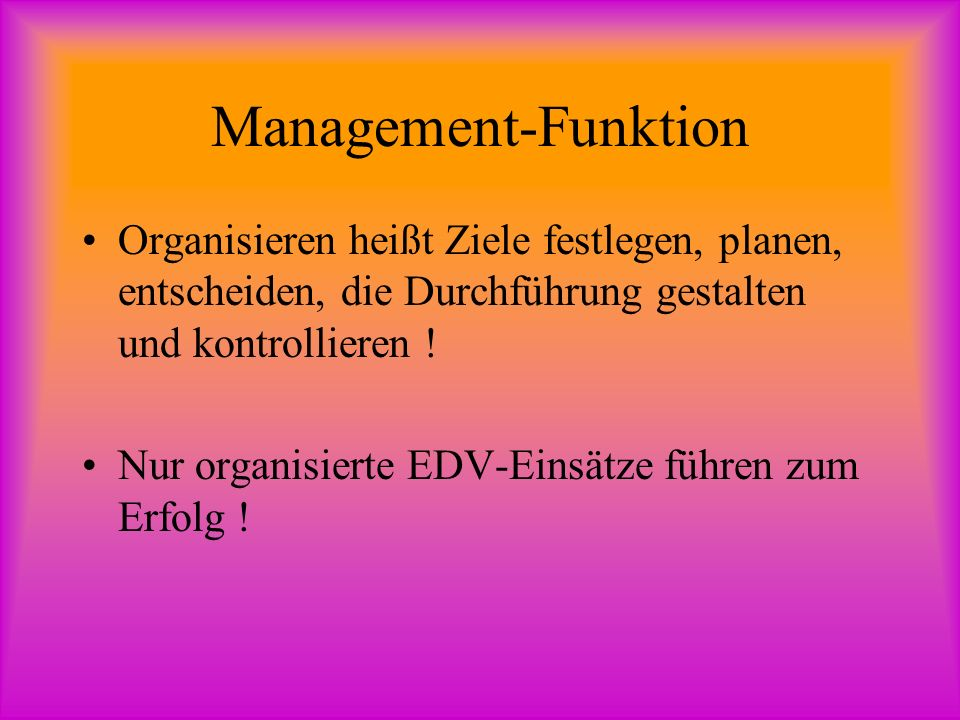 Management-Funktion Organisieren heißt Ziele festlegen, planen, entscheiden, die Durchführung gestalten und kontrollieren .