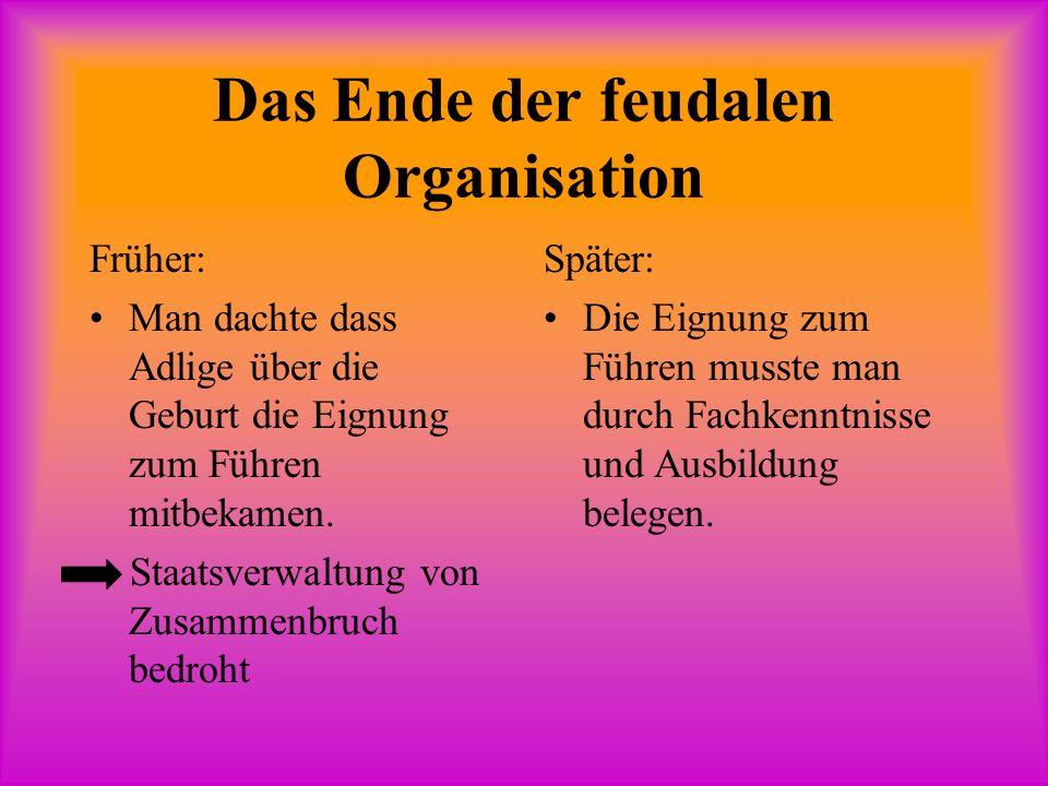 Das Ende der feudalen Organisation Früher: Man dachte dass Adlige über die Geburt die Eignung zum Führen mitbekamen.