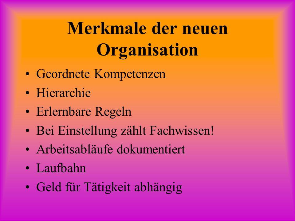 Merkmale der neuen Organisation Geordnete Kompetenzen Hierarchie Erlernbare Regeln Bei Einstellung zählt Fachwissen.