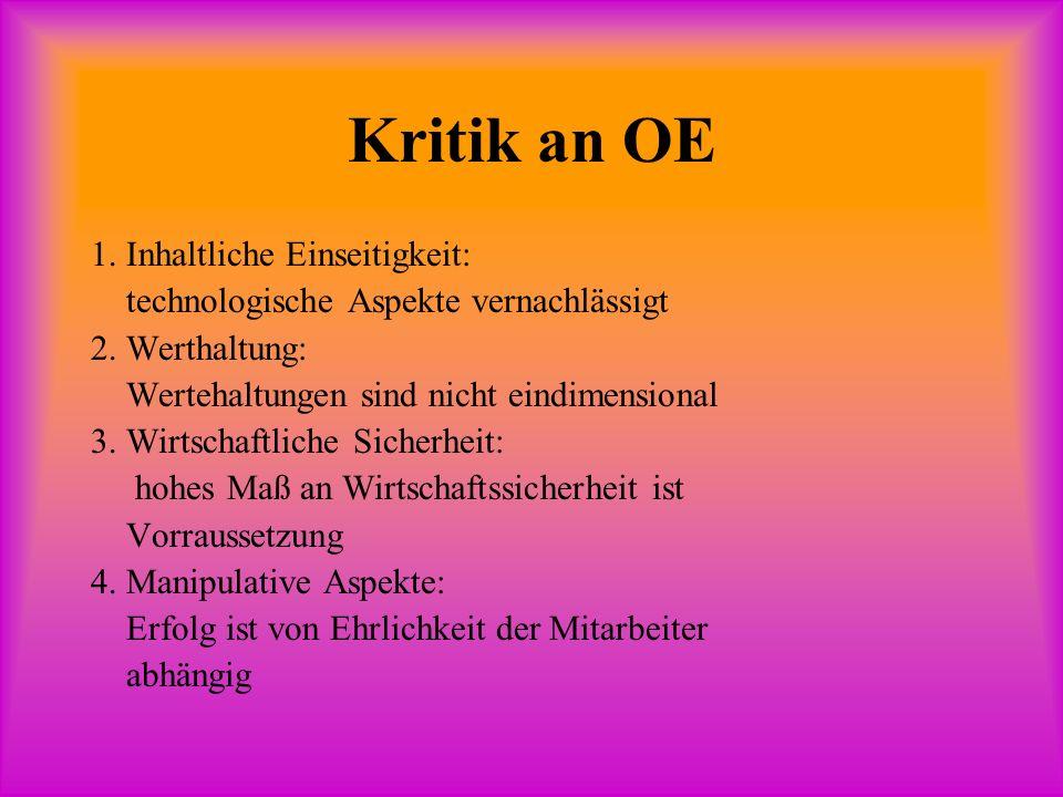 Kritik an OE 1. Inhaltliche Einseitigkeit: technologische Aspekte vernachlässigt 2.