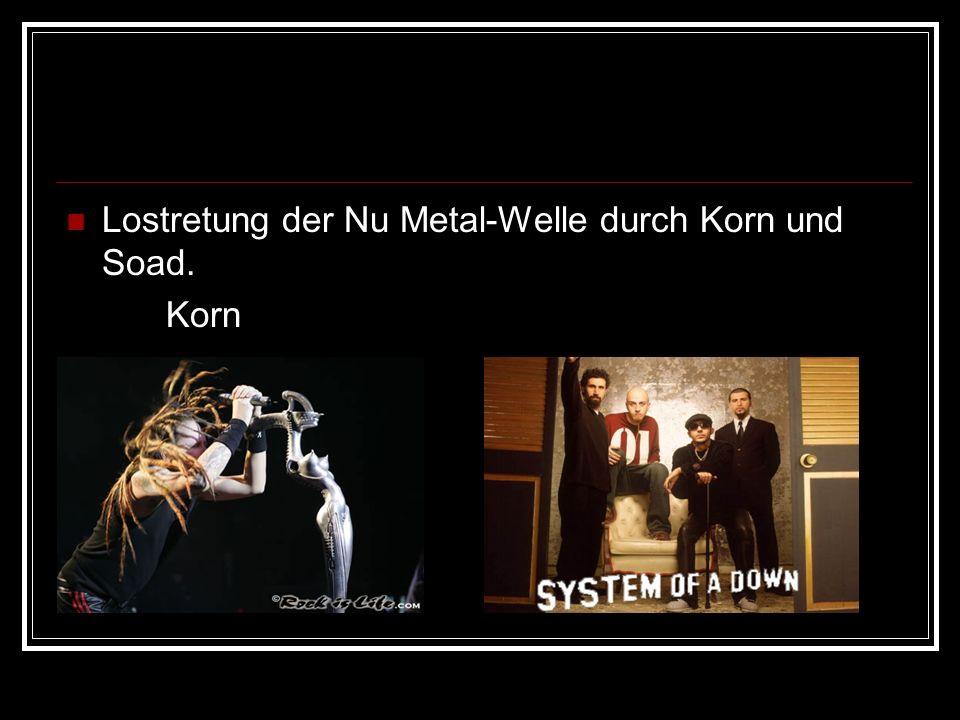 Lostretung der Nu Metal-Welle durch Korn und Soad. Korn