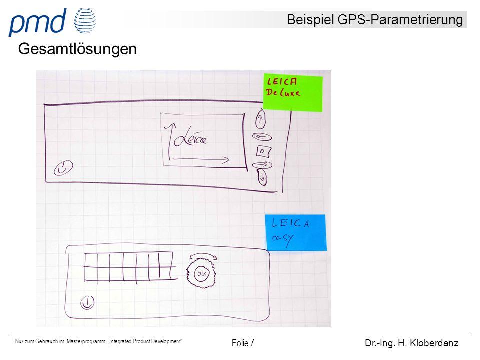 """Nur zum Gebrauch im Masterprogramm: """"Integrated Product Development"""" Folie 7 Dr.-Ing. H. Kloberdanz Beispiel GPS-Parametrierung Gesamtlösungen"""