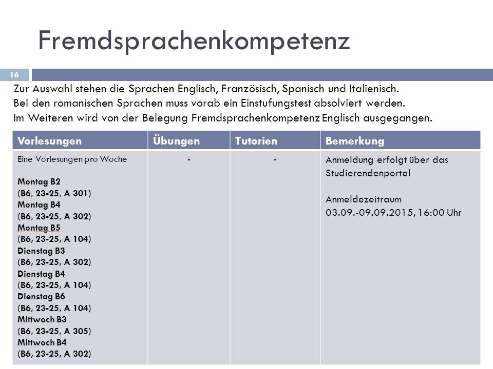 Fremdsprachenkompetenz 16 VorlesungenÜbungenTutorienBemerkung Eine Vorlesungen pro Woche Montag B2 (B6, 23-25, A 301) Montag B4 (B6, 23-25, A 302) Mon