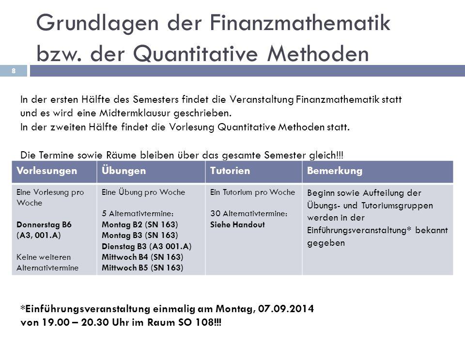 Grundlagen der Finanzmathematik bzw. der Quantitative Methoden 8 In der ersten Hälfte des Semesters findet die Veranstaltung Finanzmathematik statt un