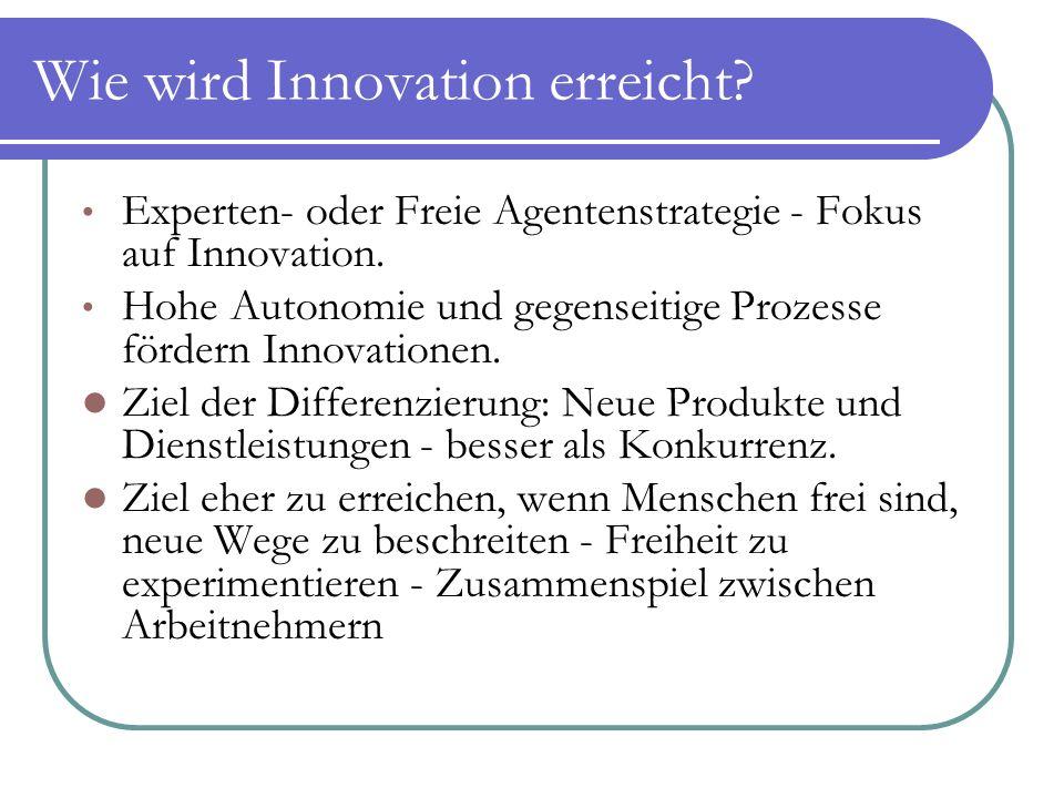 Wie wird Innovation erreicht? Experten- oder Freie Agentenstrategie - Fokus auf Innovation. Hohe Autonomie und gegenseitige Prozesse fördern Innovatio
