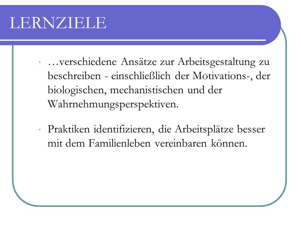 LERNZIELE …verschiedene Ansätze zur Arbeitsgestaltung zu beschreiben - einschließlich der Motivations-, der biologischen, mechanistischen und der Wahr