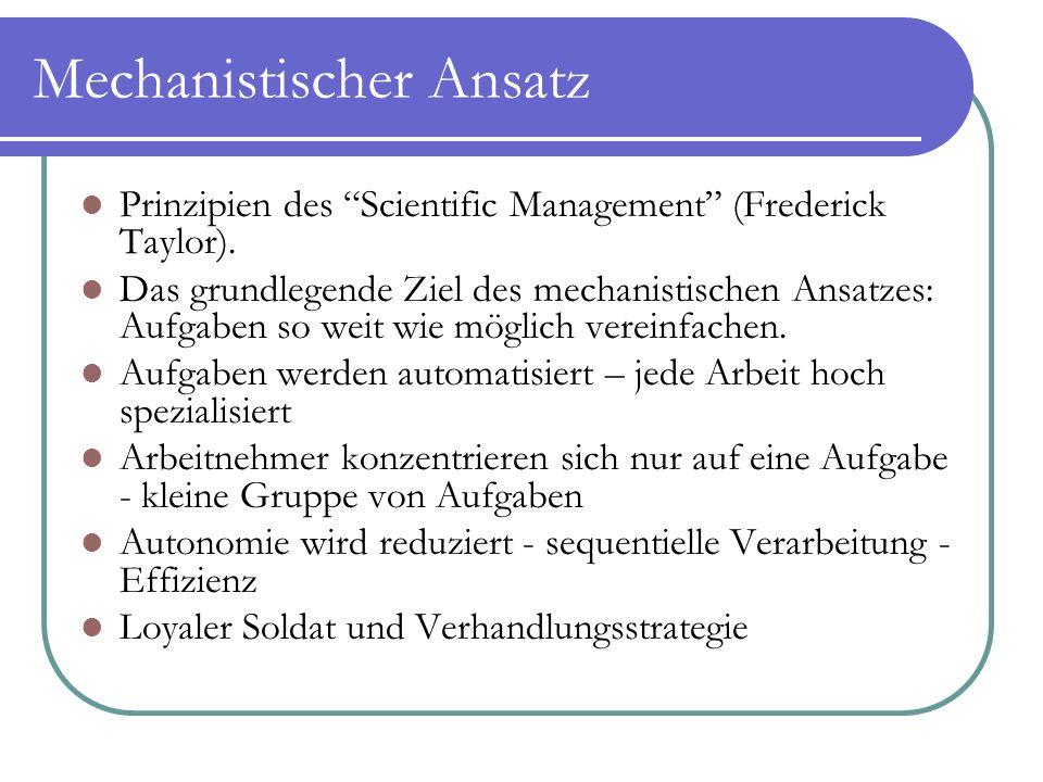 """Mechanistischer Ansatz Prinzipien des """"Scientific Management"""" (Frederick Taylor). Das grundlegende Ziel des mechanistischen Ansatzes: Aufgaben so weit"""