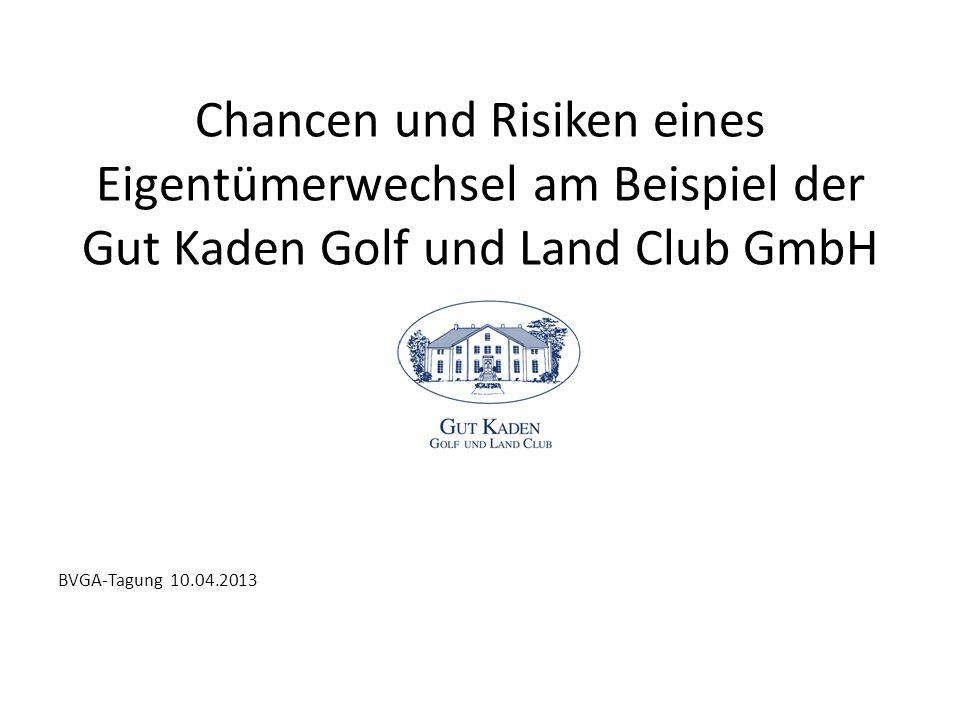 Chancen und Risiken eines Eigentümerwechsel am Beispiel der Gut Kaden Golf und Land Club GmbH BVGA-Tagung 10.04.2013