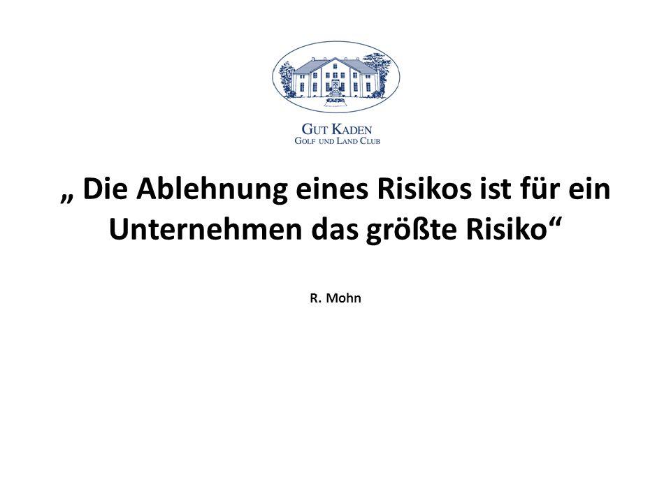 """"""" Die Ablehnung eines Risikos ist für ein Unternehmen das größte Risiko"""" R. Mohn"""