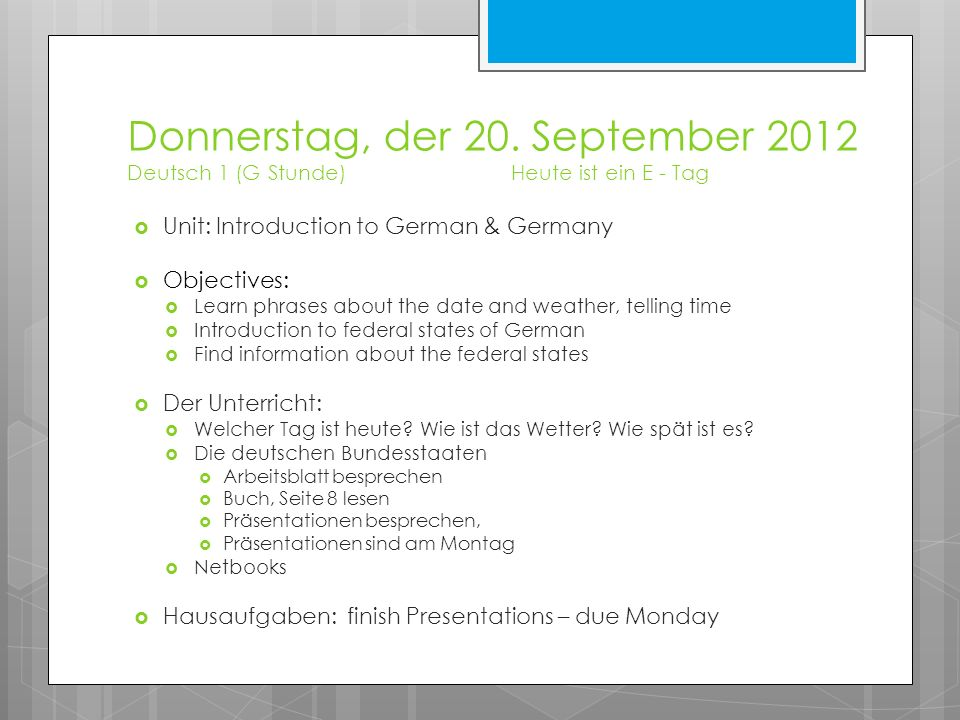 Donnerstag, der 20. September 2012 Deutsch 1 (G Stunde)Heute ist ein E - Tag  Unit: Introduction to German & Germany  Objectives:  Learn phrases ab