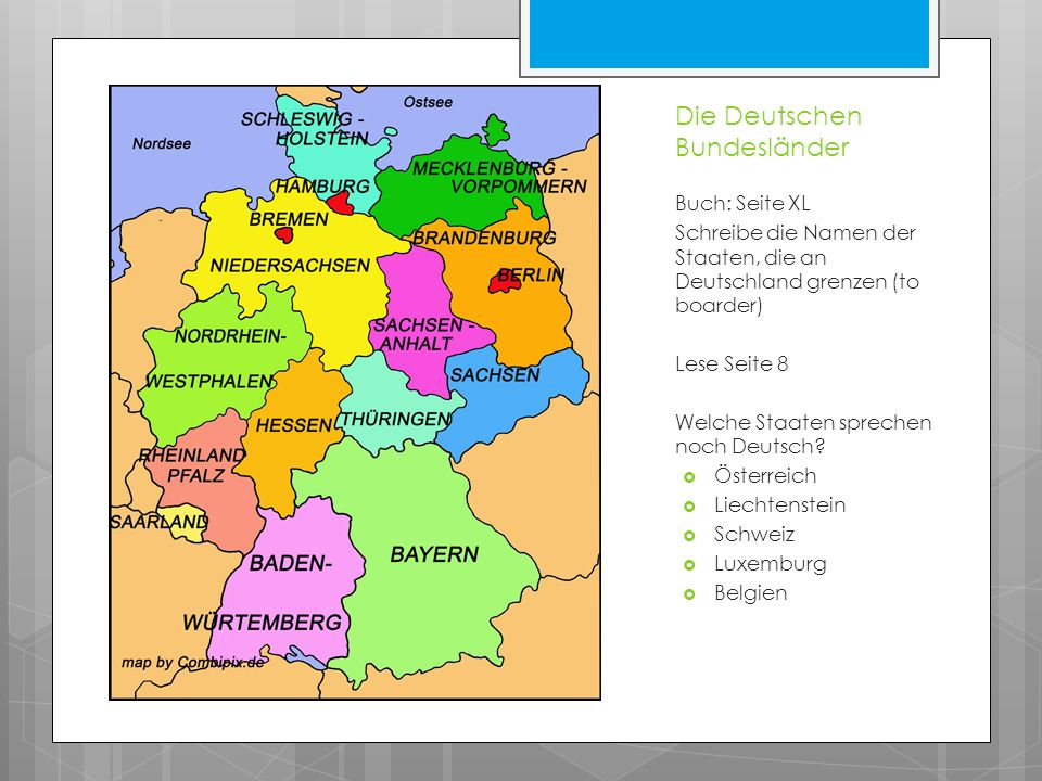 Die Deutschen Bundesländer Buch: Seite XL Schreibe die Namen der Staaten, die an Deutschland grenzen (to boarder) Lese Seite 8 Welche Staaten sprechen