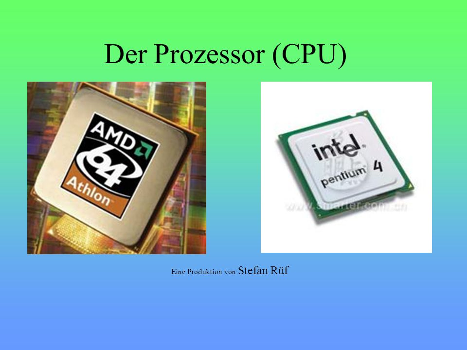 Der Prozessor (CPU) Eine Produktion von Stefan Rüf