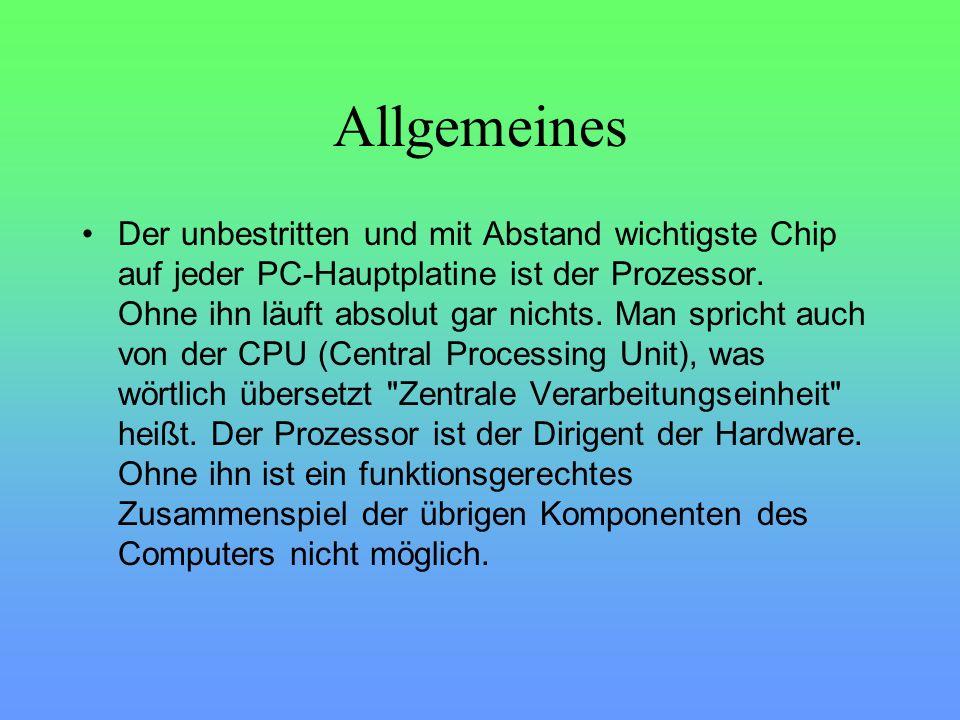 Allgemeines Der unbestritten und mit Abstand wichtigste Chip auf jeder PC-Hauptplatine ist der Prozessor.
