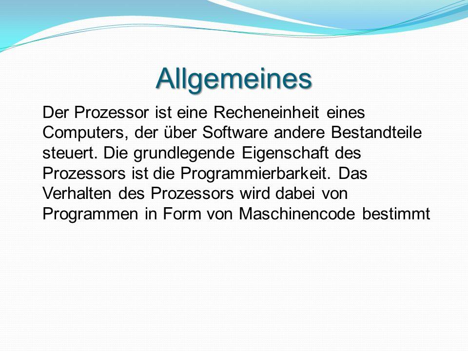 Allgemeines Der Prozessor ist eine Recheneinheit eines Computers, der über Software andere Bestandteile steuert. Die grundlegende Eigenschaft des Proz