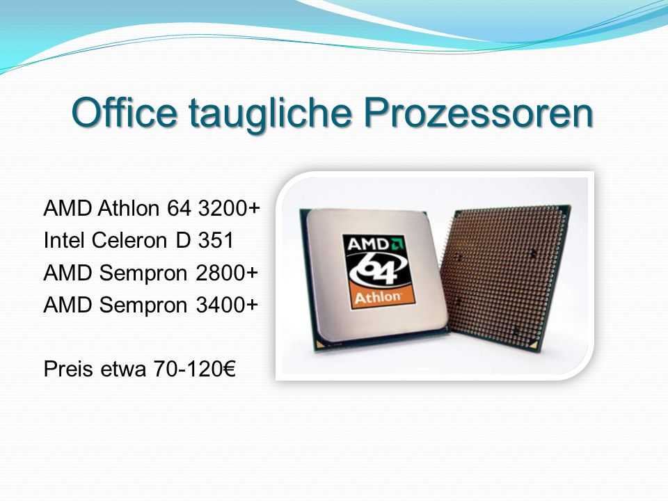 Office taugliche Prozessoren AMD Athlon 64 3200+ Intel Celeron D 351 AMD Sempron 2800+ AMD Sempron 3400+ Preis etwa 70-120€