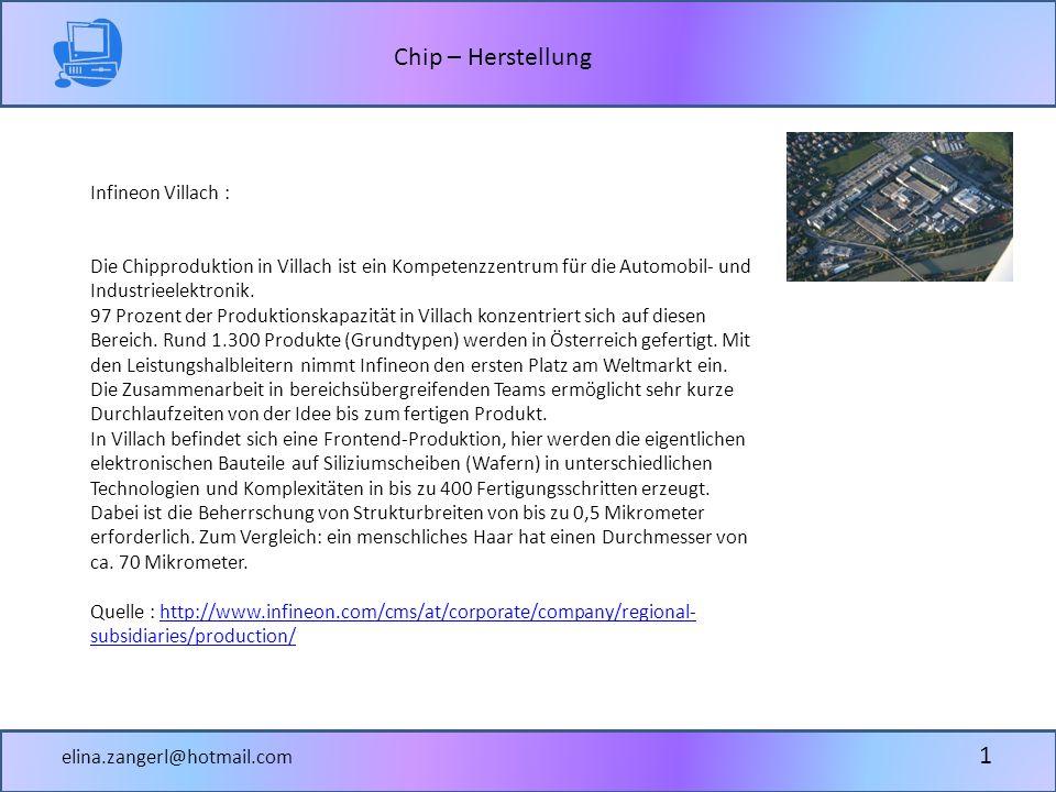 Chip – Herstellung elina.zangerl@hotmail.com 1 Infineon Villach : Die Chipproduktion in Villach ist ein Kompetenzzentrum für die Automobil- und Industrieelektronik.