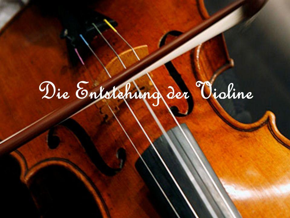 Die Entstehung der Violine