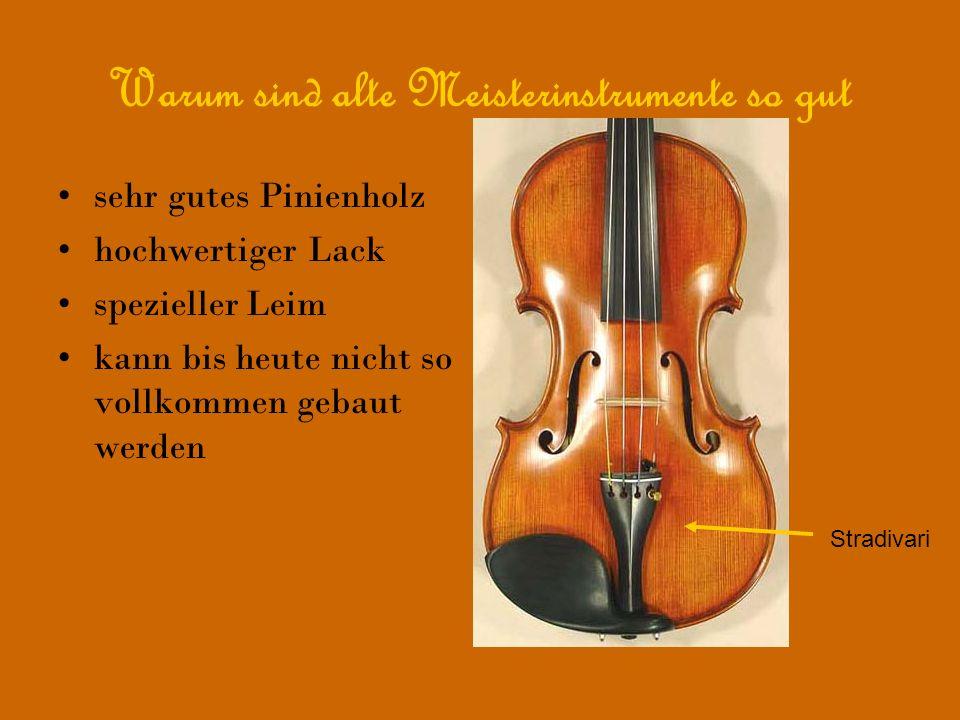 Warum sind alte Meisterinstrumente so gut sehr gutes Pinienholz hochwertiger Lack spezieller Leim kann bis heute nicht so vollkommen gebaut werden Str