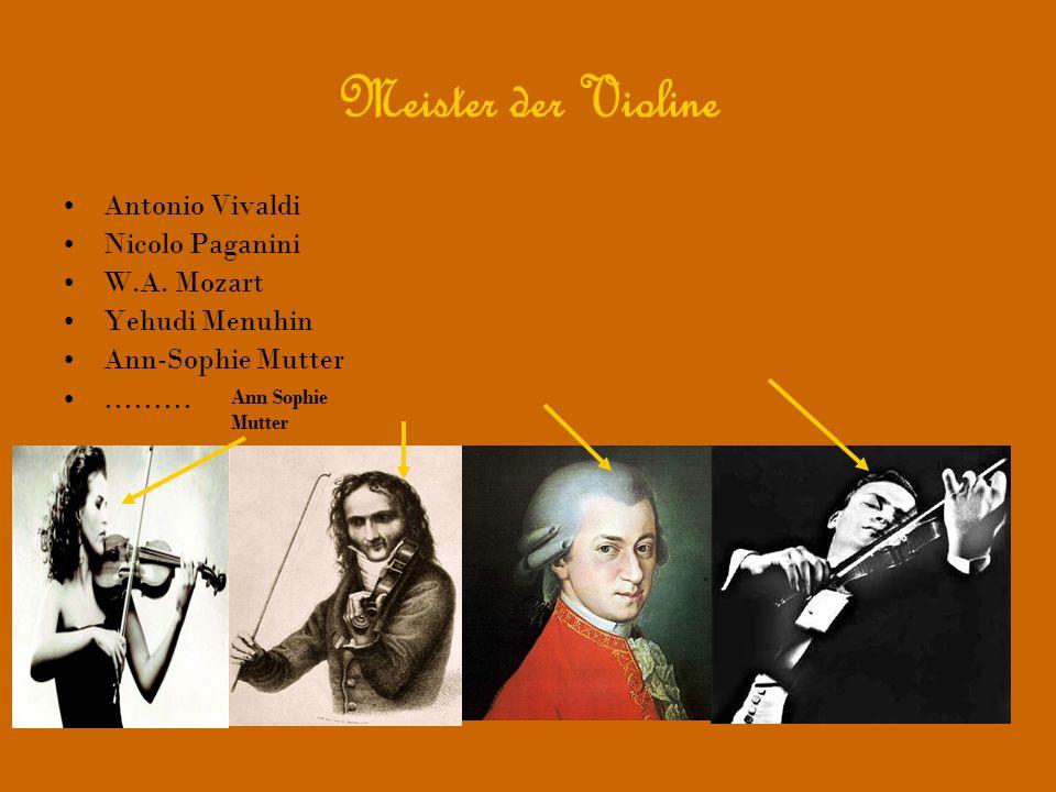 Meister der Violine Antonio Vivaldi Nicolo Paganini W.A. Mozart Yehudi Menuhin Ann-Sophie Mutter ……… Ann Sophie Mutter