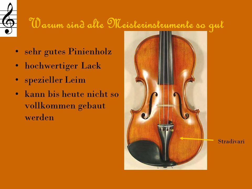 Warum sind alte Meisterinstrumente so gut sehr gutes Pinienholz hochwertiger Lack spezieller Leim kann bis heute nicht so vollkommen gebaut werden Stradivari